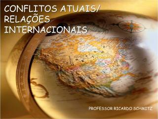 CONFLITOS ATUAIS/ RELA��ES INTERNACIONAIS