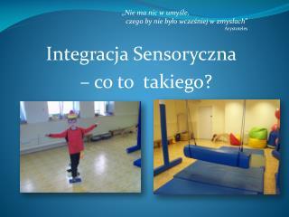 Integracja Sensoryczna   – co to  takiego?