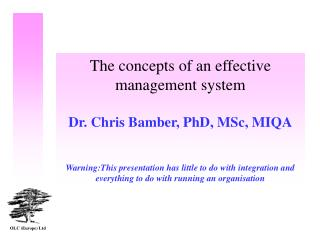 The concepts of an effective management system Dr. Chris Bamber, PhD, MSc, MIQA