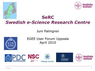 SeRC  Swedish e-Science Research Centre Juni Palmgren EGEE User Forum Uppsala April 2010