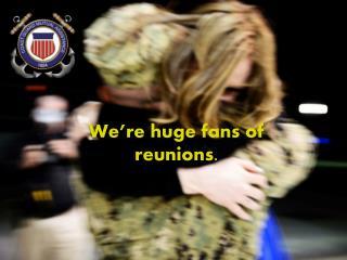 We�re huge fans of reunions.