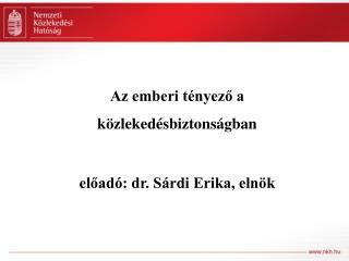 Az emberi tényező a közlekedésbiztonságban előadó: dr. Sárdi Erika, elnök