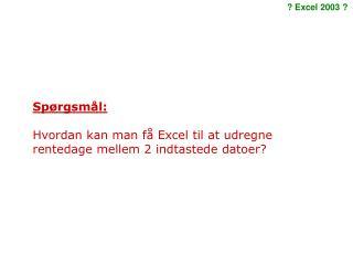 Spørgsmål: Hvordan kan man få Excel til at udregne rentedage mellem 2 indtastede datoer?