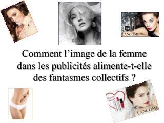 Comment l'image de la femme dans les publicités alimente-t-elle des fantasmes collectifs ?