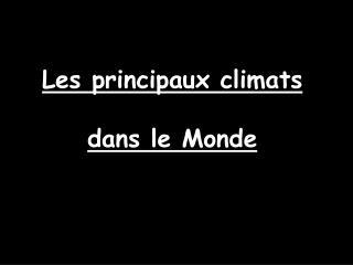 Les principaux climats  dans le Monde