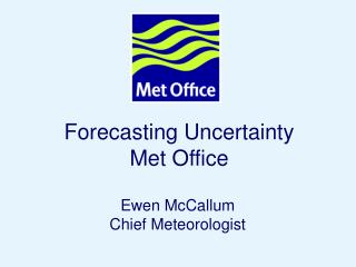 Forecasting Uncertainty Met Office