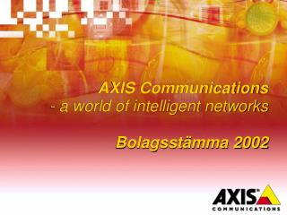 AXIS Communications - a world of intelligent networks Bolagsstämma 2002