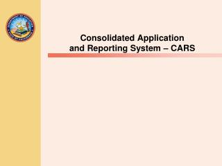 Consolidated Application  and Reporting System   CARS
