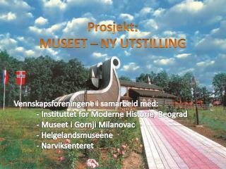Prosjekt : MUSEET – NY UTSTILLING