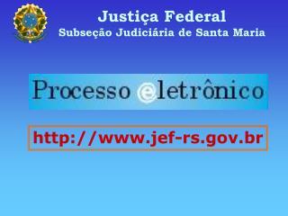 Justi�a Federal Subse��o Judici�ria de Santa Maria