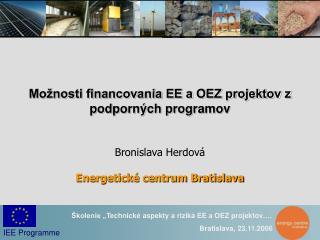 Možnosti financovania EE a OEZ projektov z podporných programov Bronislava Herdová