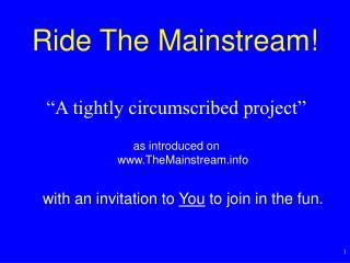 Ride The Mainstream!