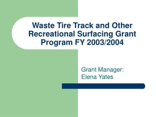 Waste Tire Track and Other Recreational Surfacing Grant Program FY 2003