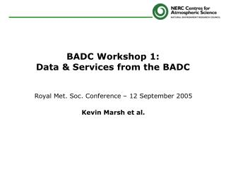 BADC Workshop 1: Data & Services from the BADC
