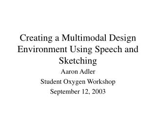 Creating a Multimodal Design Environment Using Speech and Sketching