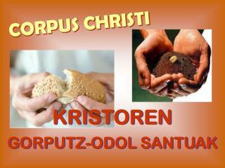 KRISTOREN  GORPUTZ-ODOL SANTUAK