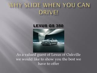 Why Slide When You Can Drive! Lexus GS 350