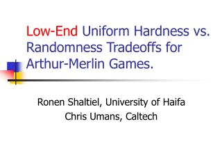 Low-End  Uniform Hardness vs. Randomness Tradeoffs for Arthur-Merlin Games.