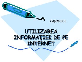 UTILIZAREA INFORMA ŢIEI DE PE INTERNET