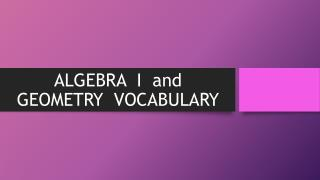 ALGEBRA   I   and GEOMETRY  VOCABULARY