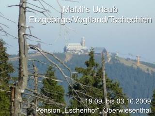 MaMi's Urlaub Erzgebirge/Vogtland/Tschechien