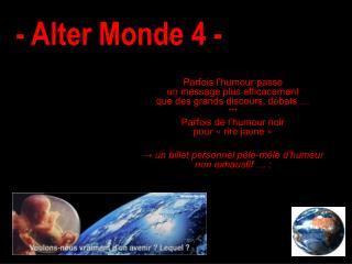 - Alter Monde 4 -