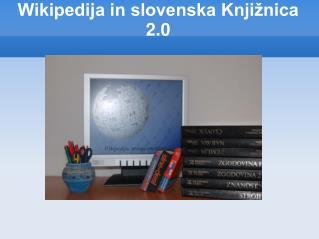 Wikipedija in slovenska Knjižnica 2.0