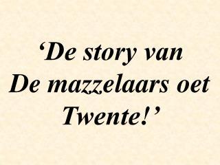 'De story van De mazzelaars oet Twente!'