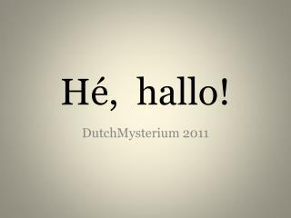 Hé ,  hallo!
