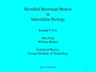 Rectified Brownian Motion  in  Subcellular Biology