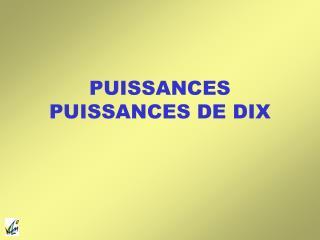 PUISSANCES PUISSANCES DE DIX