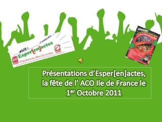 Présentations d' Esper [en]actes, la fête de l' ACO Ile de France le 1 er  Octobre 2011
