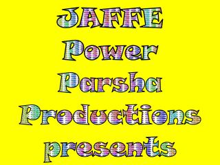 JAFFE Power Parsha Productions presents