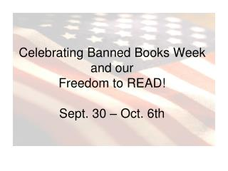 Celebrating Banned Books Week and our  Freedom to READ! Sept. 30 � Oct. 6th