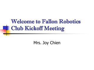 Welcome to Fallon Robotics Club Kickoff Meeting