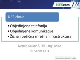 Nenad  Saković , Dipl. Ing. MBA NEScom  CEO
