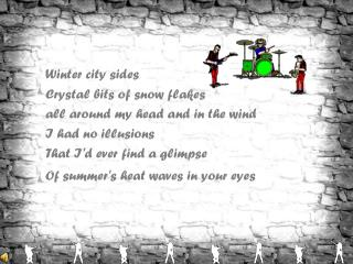 Winter city sides      	Crystal bits of snow flakes      	all around my head and in the wind
