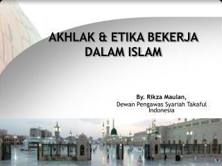 AKHLAK & ETIKA BEKERJA  DALAM ISLAM