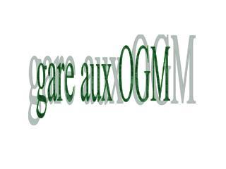 gare aux OGM