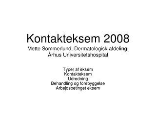 Kontakteksem 2008 Mette Sommerlund, Dermatologisk afdeling,  Århus Universitetshospital