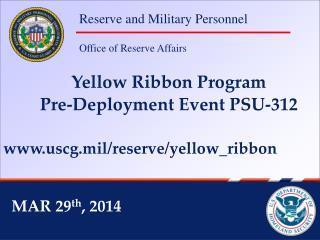 Yellow Ribbon Program Pre-Deployment Event PSU-312 uscg.mil/reserve/yellow_ribbon