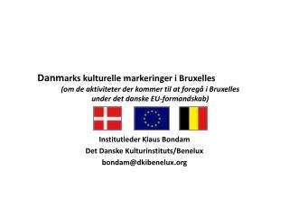 Institutleder Klaus Bondam Det Danske Kulturinstituts/Benelux bondam@dkibenelux