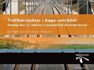 Trafikprojekter i Køge-området Onsdag den 12. februar v/projektchef Richardt Brixen