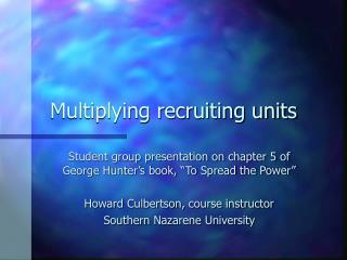 Multiplying recruiting units