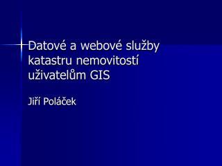Datové a webové služby katastru nemovitostí uživatelům GIS