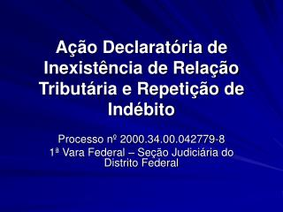 Ação Declaratória de Inexistência de Relação Tributária e Repetição de Indébito
