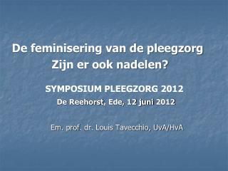 De feminisering van de pleegzorg             Zijn er ook nadelen? SYMPOSIUM PLEEGZORG 2012