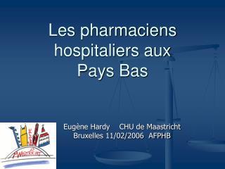 Les pharmaciens hospitaliers aux       Pays Bas