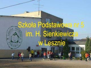 Szkoła Podstawowa nr 5  im. H. Sienkiewicza w Lesznie