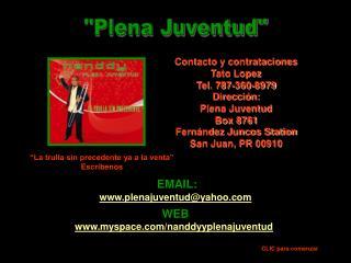Contacto y contrataciones Tato Lopez Tel. 787-360-8979 Dirección: Plena Juventud Box 8761